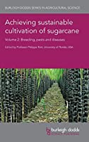 Achieving sustainable cultivation of sugarcane Volume 2: Breeding, pests and diseases (Burleigh Dodds Series in Agricultural Science)