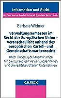 Verwaltungsermessen im Recht der Europaeischen Union - veranschaulicht anhand des europaeischen Kartell- und Gemeinschaftsmarkenrechts: Unter Einbezug der Auswirkungen fuer die zustaendigen Verwaltungseinheiten und die rechtsbetroffenen Unternehmen
