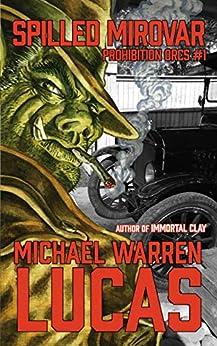 Spilled Mirovar (Prohibition Orcs Book 1) by [Lucas, Michael Warren]