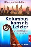 Kolumbus kam als Letzter: Als Groenland gruen war: Wie Kelten und Wikinger Amerika besiedelten. Fakten, Funde, neue Theorien