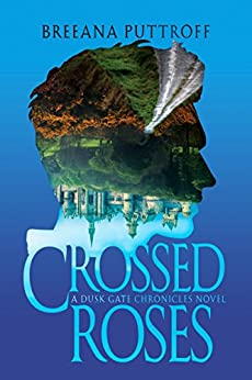 Crossed Roses: A Dusk Gate Chronicles Novel by [Puttroff, Breeana]