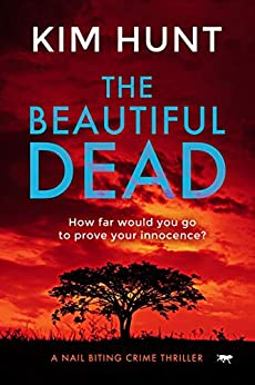 The Beautiful Dead: a nail biting crime thriller by [Hunt, Kim]