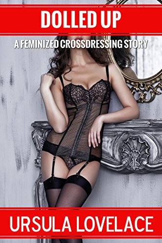 DOLLED UP (A Crossdressing Feminized Story) (English Edition)