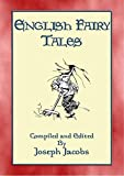 ENGLISH FAIRY TALES - 43 folk and fairy tales from old England (Myths, Legend and Folk Tales from Around the World) (English Edition)