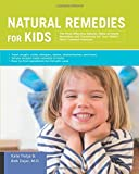 Natural Remedies for Kids: The Most Effective Natural, Make-at-Home Remedies and Treatments for Your Child's Most Common Ailments * Treat coughs, colds, allergies, rashes, stomach aches, and more * Simple recipes made at home * Easy-to-find ingredients for kid-safe cures