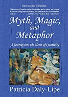 Myth, Magic, and Metaphor - A Journey Into the Heart of Creativity