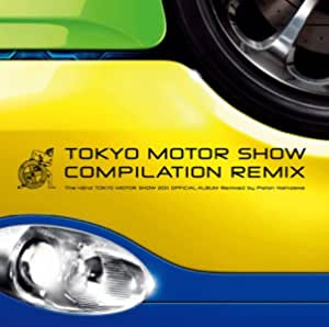 TOKYO MOTOR SHOW COMPILATION REMIX- The 42nd TOKYO MOTOR SHOW 2011 OFFICIAL ALBUM Remixed by Piston Nishizawa-