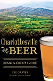 Charlottesville Beer: Brewing in Jefferson's Shadow (American Palate) (English Edition)