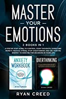 Master Your Emotions: 2 Books in 1 - A Step by Step Guide to Control Your Thoughts, Overcome Anxiety, Reduce Stress, Stop Overthinking and Use Positive Energy To Make Better Decisions in Your Life