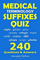 Medical Terminology Suffixes Quiz: Check Your Knowledge About Medical Terminology Suffixes With These 240 Questions! (Medical Terminology Quiz)