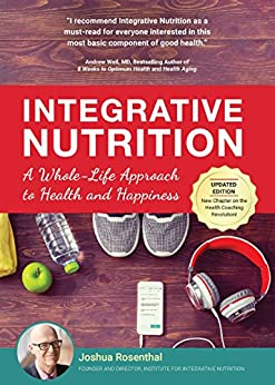 Integrative Nutrition: A Whole-Life Approach to Health and Happiness by [Rosenthal, Joshua]