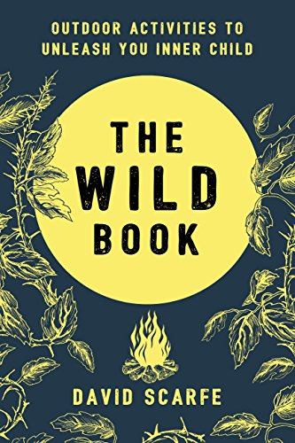 The Wild Book: Outdoor Activities to Unleash Your Inner Child (English Edition)