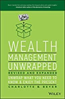 Wealth Management Unwrapped, Revised and Expanded: Unwrap What You Need to Know and Enjoy the Present
