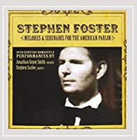 Stephen Foster Melodies & Serenades for the Americ