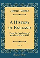 A History of England, Vol. 3: From the Conclusion of the Great War in 1815 (Classic Reprint)