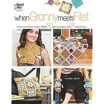 When Granny Meets Filet: Home and Fashion Designs, Plus 50 Granny Squares and 91 Filet Stitches (Annie's Attic Crochet)