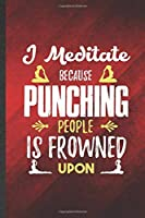 I Meditate Because Punching People Is Frowned Upon: Funny Blank Lined Yoga Practitioner Meditation Notebook/ Journal, Graduation Appreciation Gratitude Thank You Souvenir Gag Gift, Fashionable Graphic 110 Pages