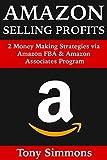 Amazon Selling Profits: 2 Money Making Strategies via Amazon FBA & Amazon Associates Program (English Edition)