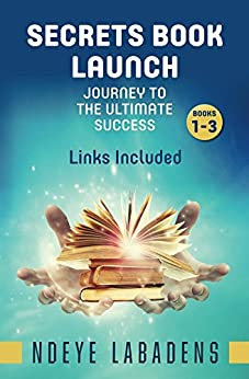 Secrets Book Launch: Journey to the Ultimate Success Book 3 Links Included (Secrets of Success) by [Labadens, Ndeye]