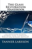 The Glass Restoration Handbook: The Professional Window Cleaners Guide To Removing Hard Water Stains And Oxidation Damage From Windows And Glass
