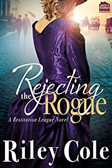 Rejecting the Rogue (Restitution League Series Book 1) by [Cole, Riley]