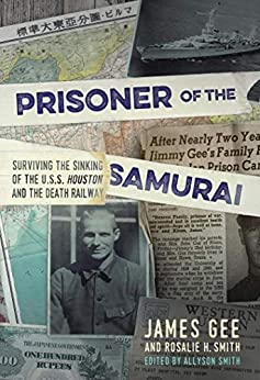 Prisoner of the Samurai: Surviving the Sinking of the USS Houston and the Death Railway by [Gee, James, Smith, Rosalie H.]