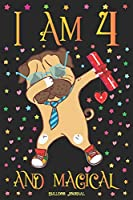 Bulldog Journal I am 4 and Magical: Cute Dabbing Dog Journal for 4 Year Old Girls | Pug Happy 4th Birthday Notebook Diary | Puppy Anniversary Gift Ideas for Her