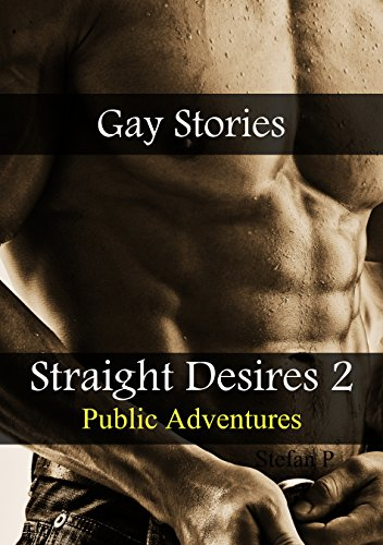 Gay Stories: Straight Desires - Public Adventures (English Edition)