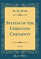 System of the Christian Certainty, Vol. 28 (Classic Reprint)