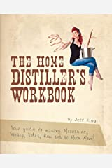 The Home Distiller's Workbook - Your guide to making Moonshine, Whisky, Vodka, Rum and so much more! Kindle Edition