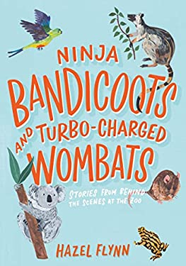 Ninja Bandicoots and Turbo-Charged Wombats: Stories from Behind the Scenes at the Zoo