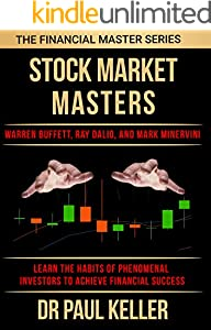 STOCK MARKET MASTERS: Warren Buffett, Ray Dalio and Mark Minervini -- Learn the Habits of Phenomenal Investors and Achieve Financial Success (Financial Master Series Book 3) (English Edition)