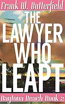 The Lawyer Who Leapt (Daytona Beach Book 2) by [Butterfield, Frank W.]
