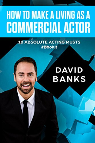 How To Make a Living As a Commercial Actor: 10 absolute