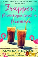 Frappes, Flamingos, and a Fireman (Charlotte Ritter Mystery)