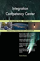 Integration Competency Center A Complete Guide - 2020 Edition