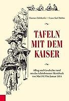Tafeln mit dem Kaiser: Alltag und Geschichte rund um das Schoenbrunner Menuebuch von Mai 1913 bis Januar 1914