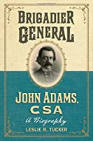 Brigadier General John Adams, CSA: A Biography