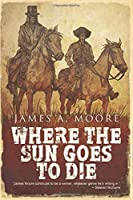 Where The Sun Goes to Die (A Jonathan Crowley Chronicle)