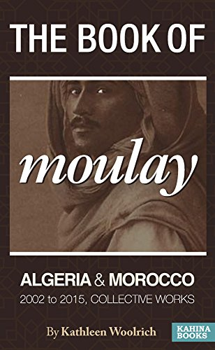 The Book of Moulay: Algerian and Morocco 2002 to 2015 Collective Works (English Edition)