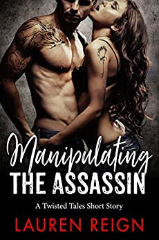 Manipulating The Assassin: A Twisted Tales Short Story by [Reign, Lauren]