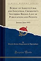 Bureau of Agricultural and Industrial Chemistry's Southern Region List of Publications and Patents: January-June 1953 (Classic Reprint)