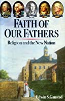 Faith of Our Fathers: Religion and the New Nation