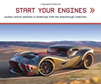 Start Your Engines: Surface Vehicle Sketches & Renderings from the Drawthrough Collection by Scott Robertson(2006-09-01)