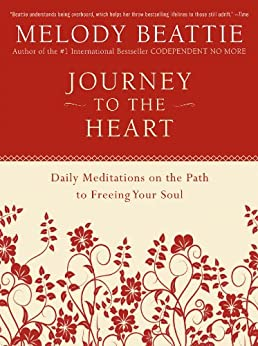 Journey to the Heart: Daily Meditations on the Path to Freeing Your Soul by [Beattie, Melody]
