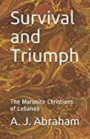 Survival and Triumph: The Maronite Christians of Lebanon