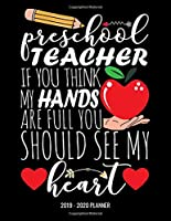 Preschool Teacher If You Think My Hands Are Full You Should See My Heart 2019 - 2020 Planner: Monthly and Weekly Dated Academic Organizer for Teachers