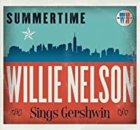 Summertime: Willie Nelson Sings Gershwin by Willie Nelson (2016-02-01)