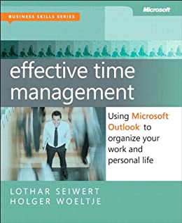 Effective Time Management: Using Microsoft Outlook to Organize Your Work and Personal Life (Business Skills) by [Woeltje, Holger, Seiwert, Lothar]