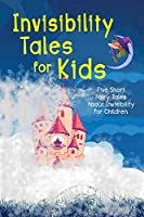 Invisibility Tales for Kids: Five Short Fairy Tales About Invisibility for Children